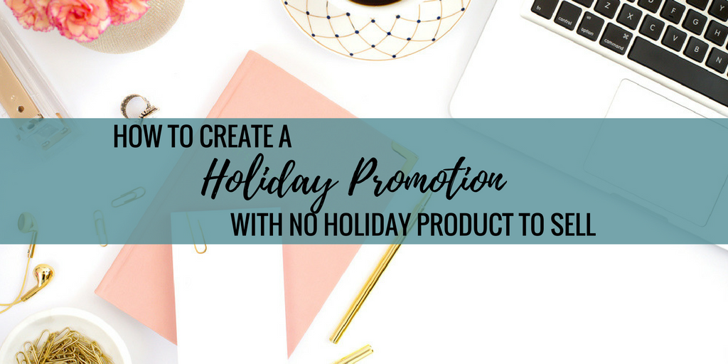 How to Create a Holiday Promotion with No Holiday Product to Sell