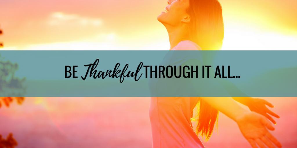 Gratitude: Be Thankful Through it All