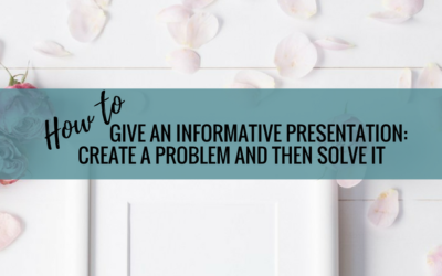 How To Give An Informative Presentation: Create a Problem and Then Solve It