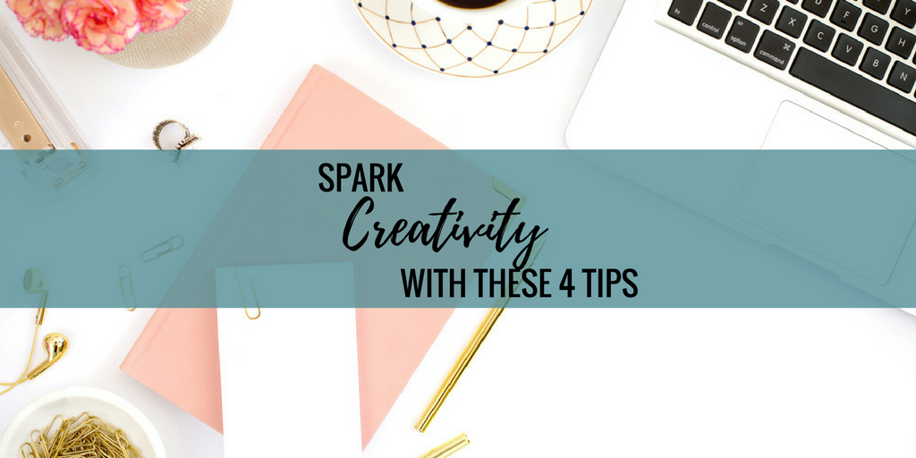 Spark Creativity With These 4 Tips