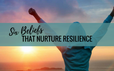 Six Beliefs That Nurture Resilience