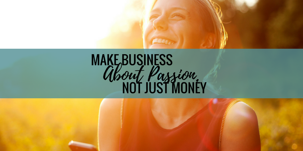 Make Business About Passion, Not Just Money