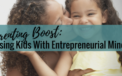 Parenting Boost: Raising Kids With Entrepreneurial Minds?