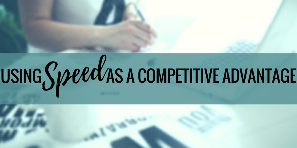 Using Speed as a Competitive Advantage