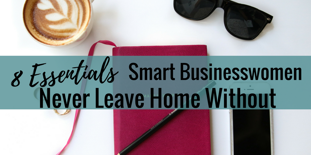 8 Essentials Smart Businesswomen Never Leave Home Without