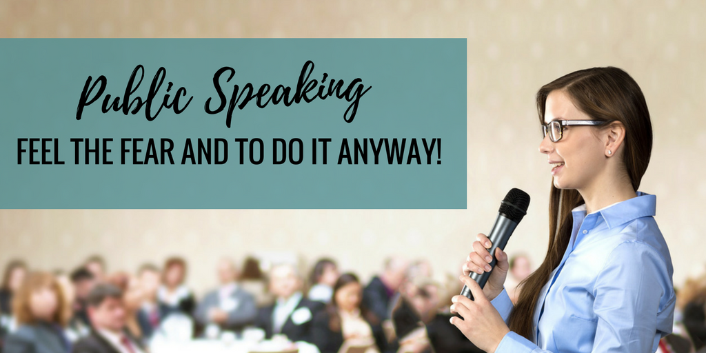 Public Speaking: Feel The Fear And To Do It Anyway!