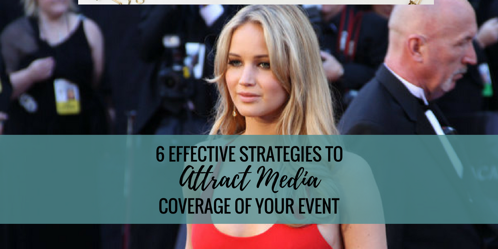 6 Effective Strategies to Attract Media Coverage of Your Event