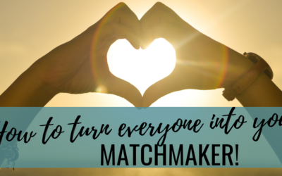 How To Turn Everyone Into Your Matchmaker!