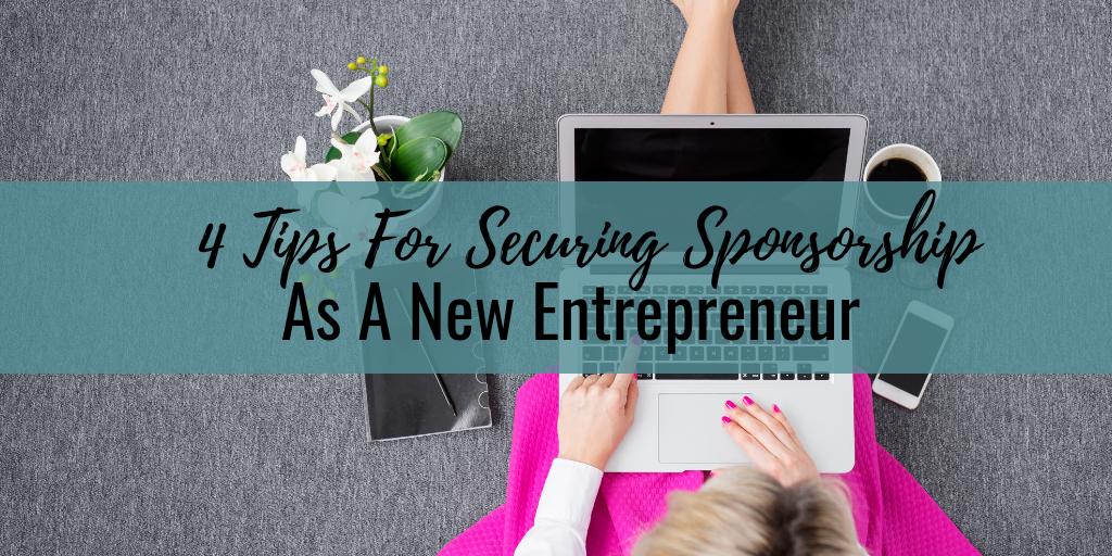 4 Tips For Securing Sponsorship As A New Entrepreneur