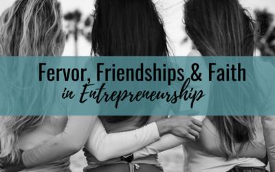 Fervor, Friendships and Faith in Entrepreneurship