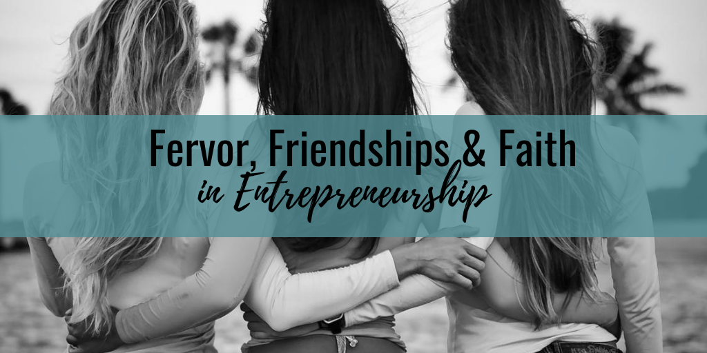 Fervor, Friendships and Faith in Entrepreneurship
