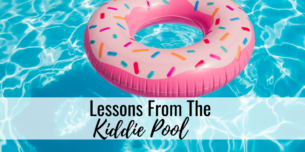 Lessons From The Kiddie Pool…