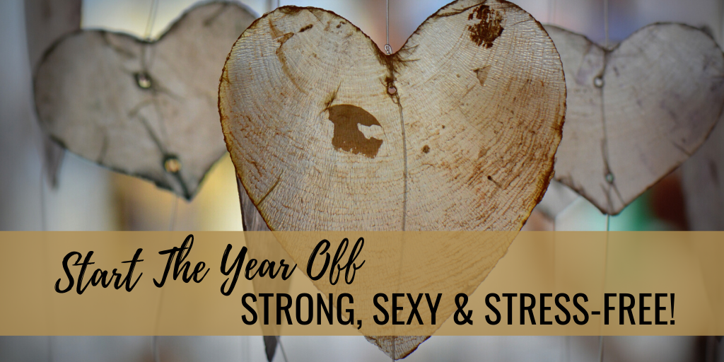 Start the Year off Strong, Sexy and Stress-Free!