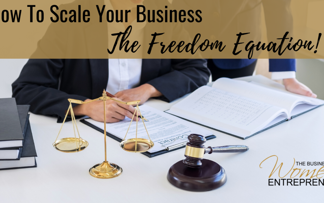 How To Scale Your Business– The Freedom Equation