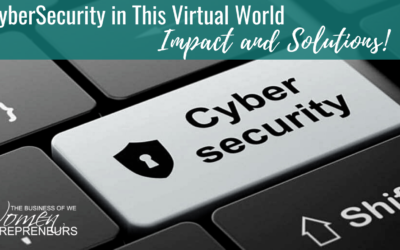 CyberSecurity in This Virtual World… Impact and Solutions!